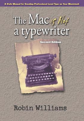 The Mac Is Not a Typewriter By Williams, Robin