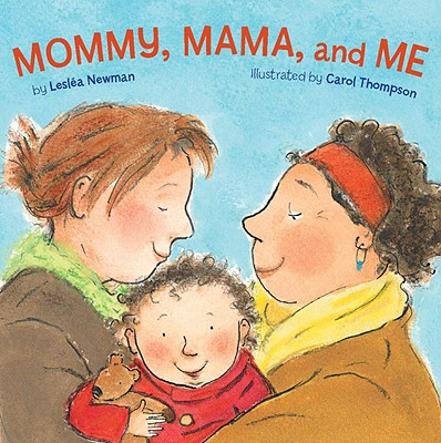 Mommy, Mama, and Me By Newman, Leslea/ Thompson, Carol (ILT)